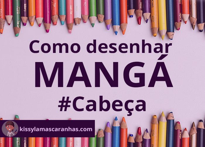 Como desenhar Mangá – #Cabeça