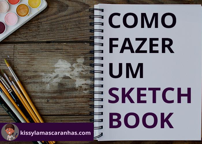 Como Fazer um Sketchbook  Passo a Passo
